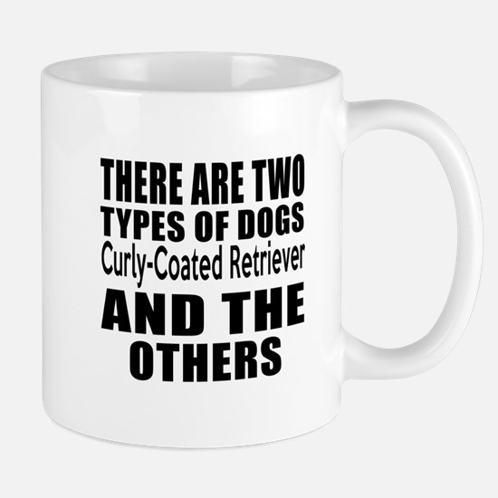 There Are Two Types Of Curly-Coated Ret Mug