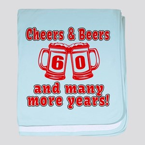 Cheers And Beers 60 And Many More Yea baby blanket
