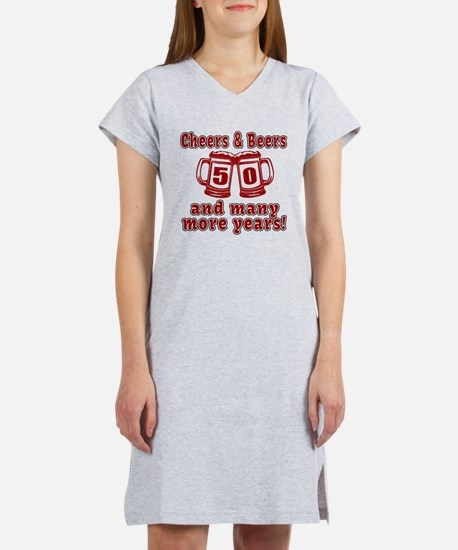 Cheers And Beers 50 And Many Mo Women's Nightshirt