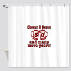 Cheers And Beers 50 And Many More Y Shower Curtain