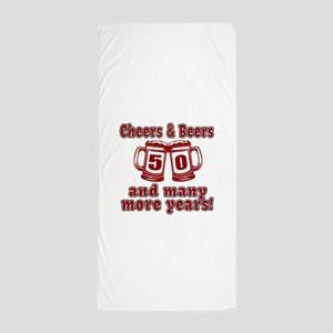 Cheers And Beers 50 And Many More Year Beach Towel