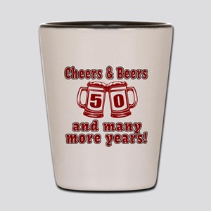 Cheers And Beers 50 And Many More Years Shot Glass