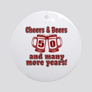 Cheers And Beers 50 And Many More Y Round Ornament