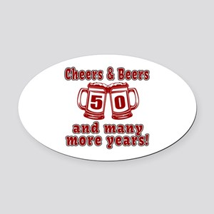 Cheers And Beers 50 And Many More Oval Car Magnet
