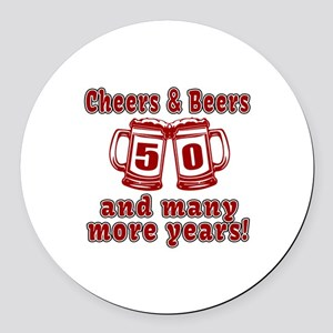 Cheers And Beers 50 And Many More Round Car Magnet