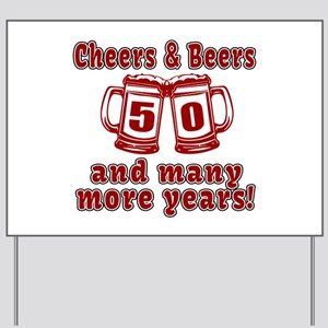 Cheers And Beers 50 And Many More Years Yard Sign