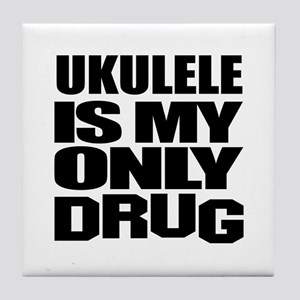 ukulele Is My Only Drug Tile Coaster