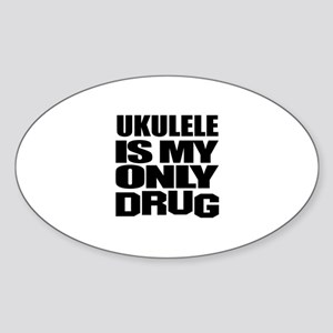 ukulele Is My Only Drug Sticker (Oval)