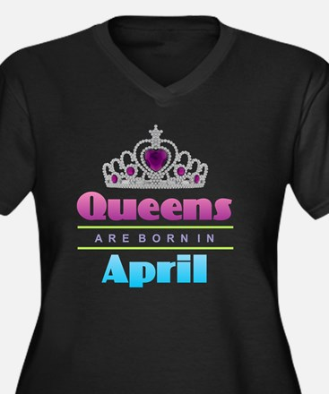 Queens are Born In April Plus Size T-Shirt