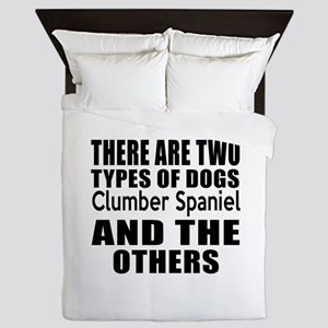 There Are Two Types Of Clumber Spaniel Queen Duvet