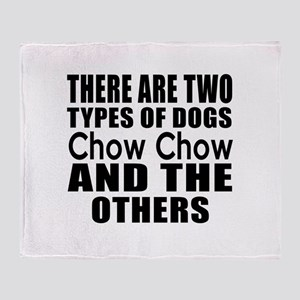 There Are Two Types Of Chow Chow Dog Throw Blanket