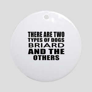 There Are Two Types Of Briard Dogs Round Ornament