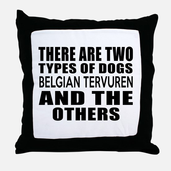 There Are Two Types Of Belgian Tervur Throw Pillow