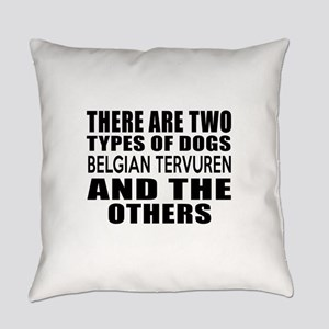 There Are Two Types Of Belgian Ter Everyday Pillow