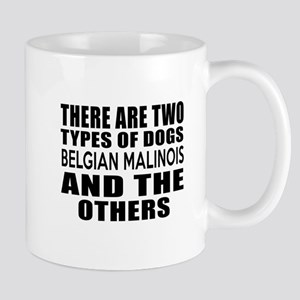 There Are Two Types Of Belgian Malinois Mug