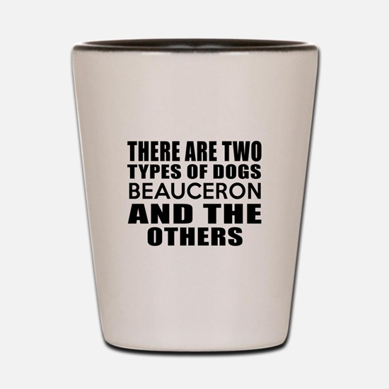 There Are Two Types Of Beauceron Dogs D Shot Glass
