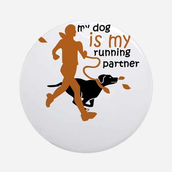 my dog is my running partner Round Ornament