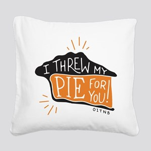 I Threw My Pie For You Square Canvas Pillow