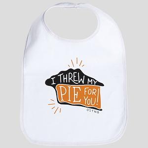 I Threw My Pie For You Bib
