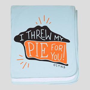 I Threw My Pie For You baby blanket