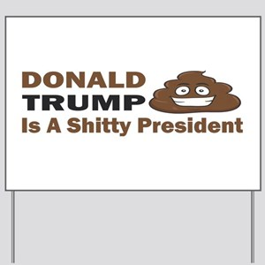 Donald Trump is a shitty president Yard Sign