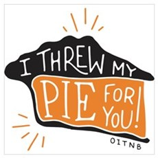 I Threw My Pie For You Wall Art Poster