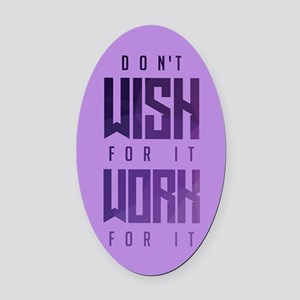 Don't Wish For It Purple Oval Car Magnet