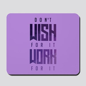Don't Wish For It Purple Mousepad