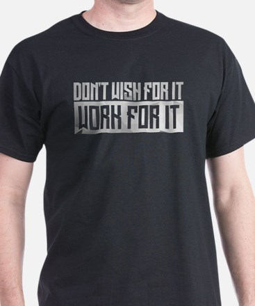 Don't Wish For It T-Shirt