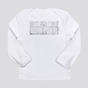 Don't Wish For It Long Sleeve Infant T-Shirt