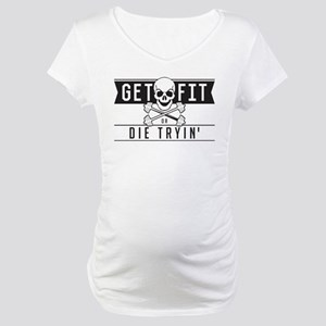 Get Fit or Die Trying Maternity T-Shirt
