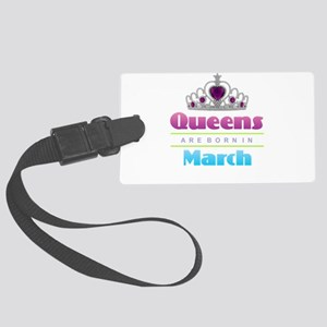 Queens are Born In March Large Luggage Tag