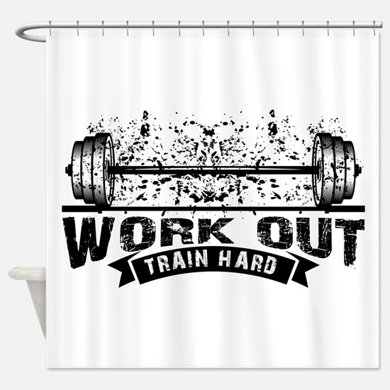 Work Out Train Hard Shower Curtain