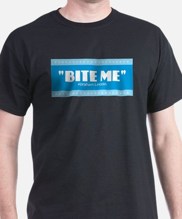 Lincoln Quotes - BITE ME T-Shirt
