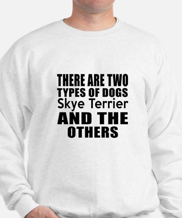 There Are Two Types Of Skye Terrier Dog Sweatshirt