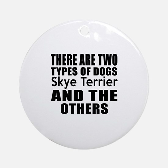 There Are Two Types Of Skye Terrier Round Ornament