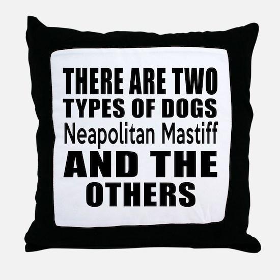There Are Two Types Of Neapolitan Mas Throw Pillow
