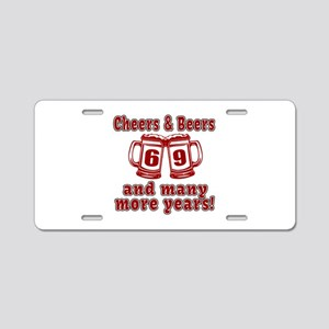 Cheers And Beers 69 And Man Aluminum License Plate