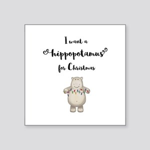 I want a hippopotamus for Christmas Sticker