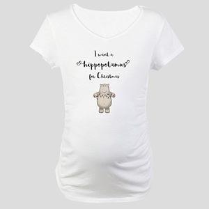I want a hippopotamus for Christ Maternity T-Shirt