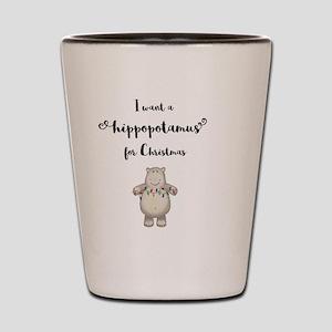 I want a hippopotamus for Christmas Shot Glass