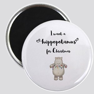 I want a hippopotamus for Christmas Magnets