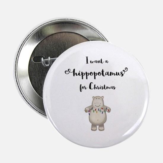 "I want a hippopotamus for Christmas 2.25"" Button"