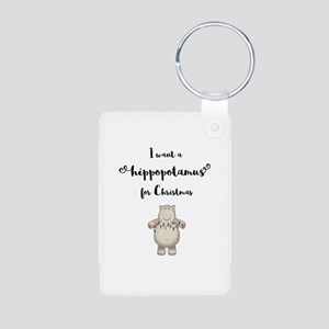 I want a hippopotamus for Christmas Keychains