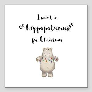 "I want a hippopotamus fo Square Car Magnet 3"" x 3"""
