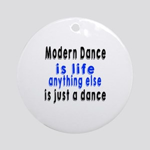 Modern Is Life Anything Else Is Jus Round Ornament