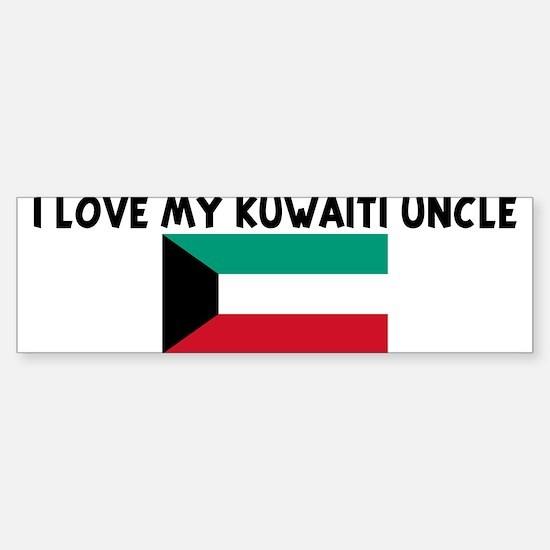 I LOVE MY KUWAITI UNCLE Bumper Bumper Bumper Sticker