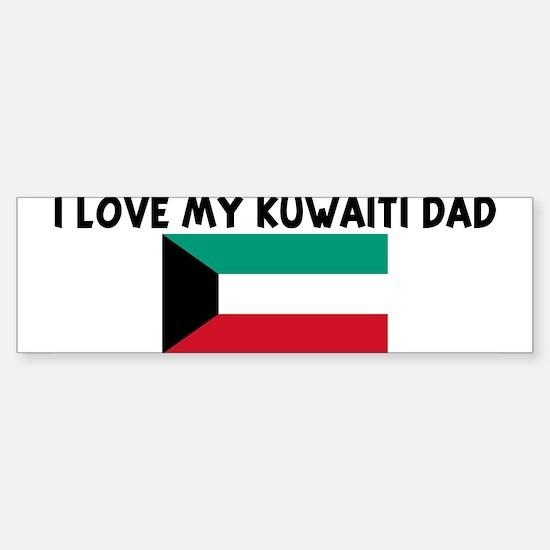 I LOVE MY KUWAITI DAD Bumper Bumper Bumper Sticker