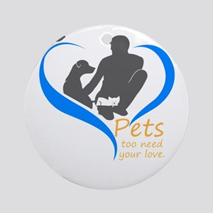 pets too need your love Round Ornament