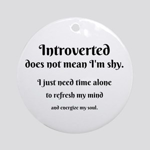 Introvert I'm Not Shy Round Ornament